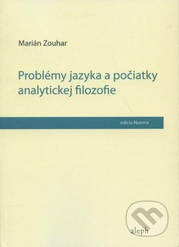 Aleph Problémy jazyka a počiatky analytickej filozofie - Marián Zouhar cena od 198 Kč