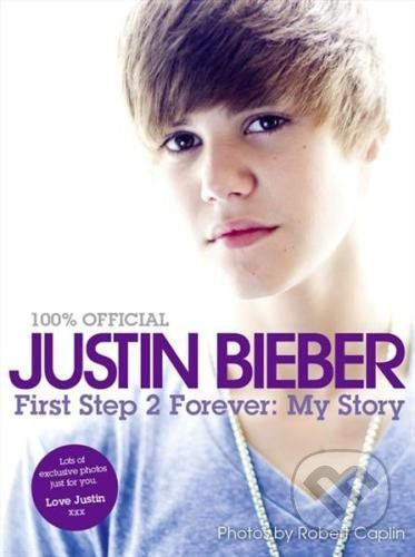 HarperCollins Publishers First Step 2 Forever: My Story - Justin Bieber cena od 0 Kč