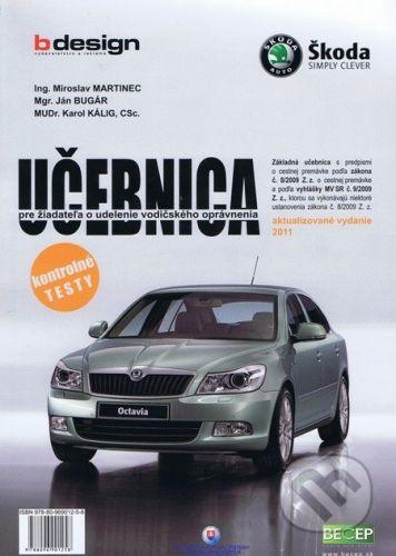 B design Učebnica pre žiadateľa o udelenie vodičského oprávnenia - Miroslav Martinec, Ján Bugár, Karol Kálig cena od 246 Kč