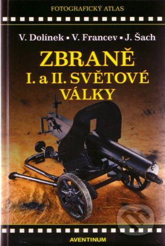 Aventinum Zbraně I. a II. světové války - Vladimír Dolínek, Vladimír Francev, Jan Šach cena od 305 Kč