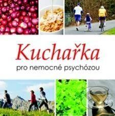 Psychiatrické centrum Kuchařka pro nemocné psychózou - Lucie Bankovská Motlová a kolektív cena od 126 Kč