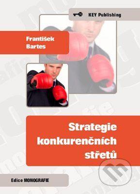 Key publishing Strategie konkurenčních střetů - František Bartes cena od 196 Kč