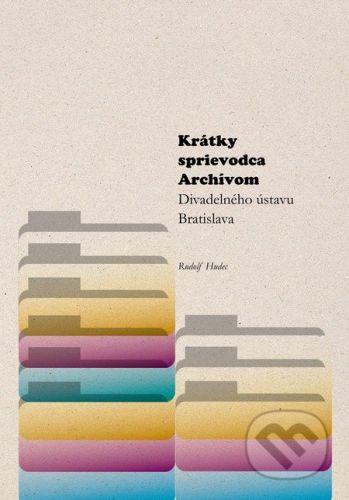 Divadelný ústav Krátky sprievodca Archívom Divadelného ústavu Bratislava - Rudolf Hudec cena od 109 Kč
