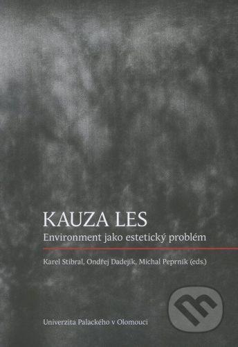Univerzita Palackého v Olomouci Kauza les - Karel Stibral, Ondřej Dadejík, Michal Peprník cena od 235 Kč