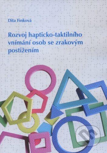 Univerzita Palackého v Olomouci Rozvoj hapticko-taktilního vnímaní osob se zrakovým postižením - Dita Finková cena od 140 Kč