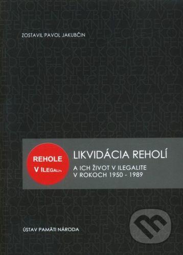 Ústav pamäti národa Likvidácia reholí a ich život v ilegalite v rokoch 1950 – 1989 - Pavol Jakubčin cena od 218 Kč