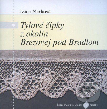 Ústredie ľudovej umeleckej výroby Tylové čipky z okolia Brezovej pod Bradlom - Ivana Marková cena od 250 Kč