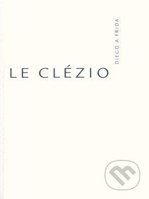 vydavateľ neuvedený Diego a Frida - J.M.G. Le Clézio cena od 115 Kč