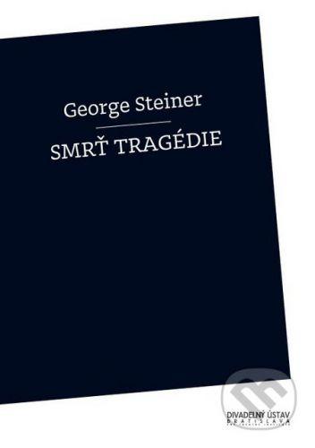 Divadelný ústav Smrť tragédie - George Steiner cena od 245 Kč