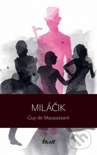 Ikar Miláčik - Guy de Maupassant cena od 256 Kč