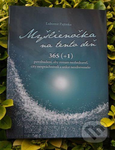 Ľubomír Pajtinka: Myšlienočka na tento deň 365 (+1) povzbudení, aby som rozum nezhrdzavel, city nespráchniveli a srdce nezdrevenelo cena od 183 Kč
