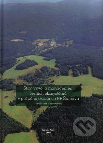 Lesnická práce Stav, vývoj a management lesních ekosystémů v průběhu existence NP Šumava - Stanislav Vacek, Vilém Podrázský cena od 423 Kč
