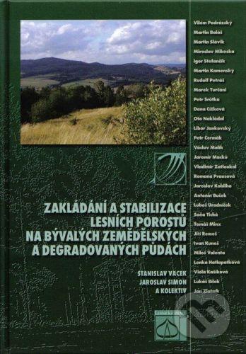 Lesnická práce Zakládání a stabilizace lesních porostů na bývalých zemědělských a degradovaných půdách - Stanislav Vacek a kol. cena od 1191 Kč