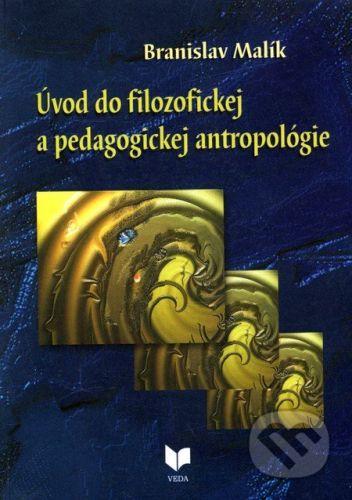 VEDA Úvod do filozofickej a pedagogickej antropológie - Branislav Malík cena od 222 Kč