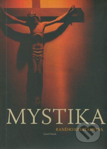Spoločnosť Božieho Slova v Nitre Mystika raného kresťanstva - Jozef Daniš cena od 252 Kč