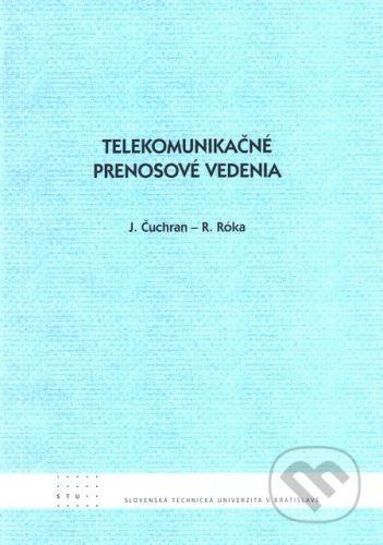 STU Telekomunikačné prenosové vedenia - J. Čuchran a kol. cena od 213 Kč