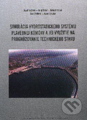 STU Simulácia hydrostatického systému plavebnej komory a jej využitie na prognózovanie technického stavu - Jozef Krchnár cena od 99 Kč