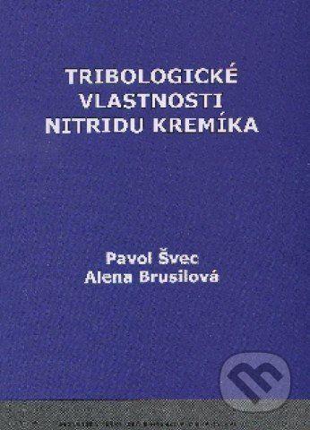 STU Tribologické vlastnosti nitridu kremíka - Pavol Švec, Alena Brusilová cena od 152 Kč