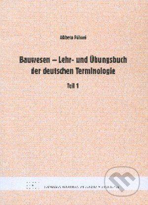 STU Bauwesen - Lehr- und Übungsbuch der deutschen Terminologie - Alžbeta Pálová cena od 134 Kč