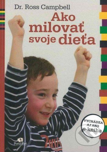 Porta Libri Ako milovať svoje dieťa - Ross Campbell cena od 0 Kč
