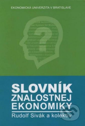 vydavateľ neuvedený Slovník znalostnej ekonomiky - Rudolf Sivák a kol. cena od 495 Kč