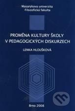 Masarykova univerzita Proměna kultury školy v pedagogických diskurzech - Lenka Hloušková cena od 274 Kč