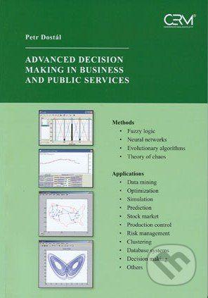 Akademické nakladatelství CERM Advanced Decision Making in Business and Public Services - Petr Dostál cena od 186 Kč