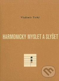 Vladimír Tichý: Harmonicky myslet a slyšet cena od 235 Kč
