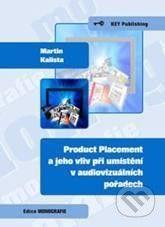 Key publishing Product Placement a jeho vliv při umístění v audiovizuálních pořadech - Martin Kalista cena od 108 Kč