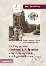 Ignác Antonín Hrdina, Hedvika Kuchařová: Kacířský proces s hrabětem F. A. Šporkem v právně-historickém a teologickém kontextu cena od 308 Kč