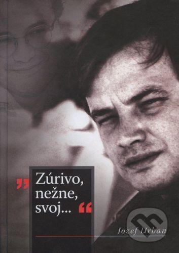 Jozef Urban: Zúrivo, nežne, svoj... cena od 0 Kč