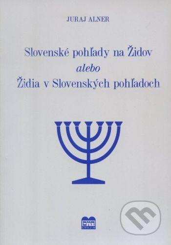 Adora Lingua s.r.o. Slovenské pohľady na Židov alebo Židia v Slovenských pohľadoch - Juraj Alner cena od 325 Kč