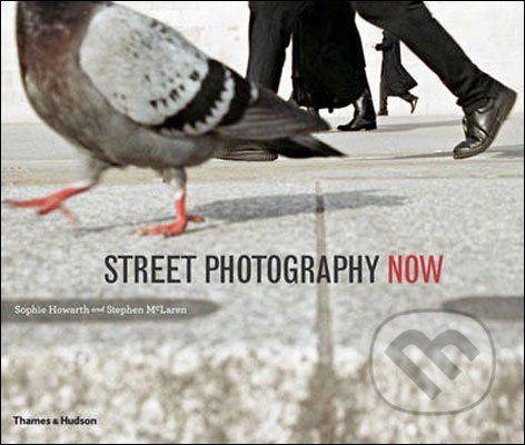 Thames & Hudson Street Photography Now - Sophie Howarth , Stephen McLaren cena od 651 Kč