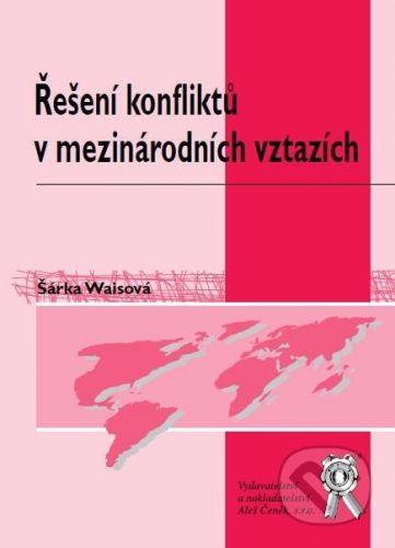 Šárka Waisová: Řešení konfliktů v mezinárodních vztazích cena od 256 Kč