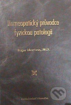 Alternativa Homeopatický průvodce fyzickou patologií - Roger Morrison cena od 1272 Kč