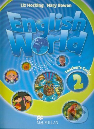 MacMillan English World 2: Teacher's Guide - Liz Hocking, Mary Bowen cena od 632 Kč