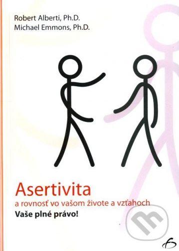Vydavateľstvo F Asertivita a rovnosť vo vašom živote a vzťahoch - Robert Alberti, Michael Emmons cena od 268 Kč