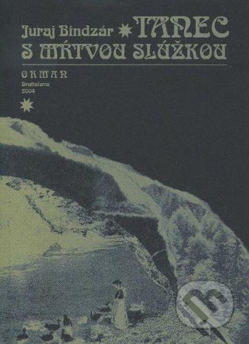 Vydavateteľstvo Orman Tanec s mŕtvou slúžkou - Juraj Bindzár cena od 174 Kč
