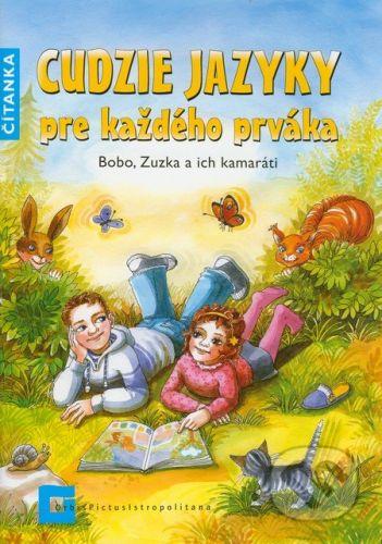 Orbis Pictus Istropolitana Cuzdie jazyky pre každého prváka - Čítanka - Beata Menzlová, Eva Farkašová, Květa Biskupičová, Silvia Pokrivčáková cena od 97 Kč