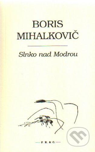 F. R. & G. Slnko nad Modrou - Boris Mihalkovič cena od 115 Kč