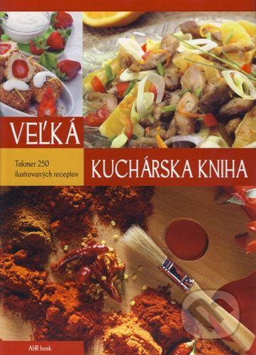 AHR book Veľká kuchárska kniha - Monika Halmos, András Gabula cena od 133 Kč