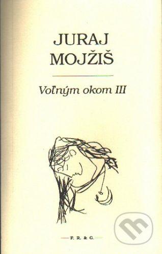 F. R. & G. Voľným okom III - Juraj Mojžiš cena od 161 Kč