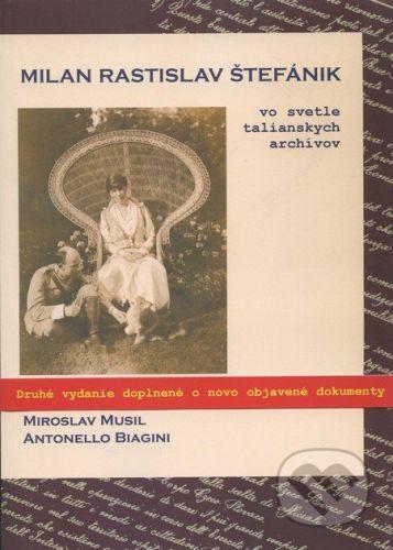 Nadácia pre záchranu kultúrneho dedičstva Milan Rastislav Štefánik vo svetle talianskych archívov - Miroslav Musil, Antonello Biagini cena od 410 Kč