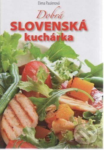 Ediposs Dobrá slovenská kuchárka - Elena Paulenová cena od 0 Kč