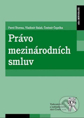 Aleš Čeněk Právo mezinárodních smluv - Pavel Šturma, Vladimír Balaš, Čestmír Čepelka cena od 140 Kč
