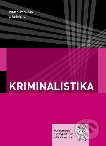 Aleš Čeněk Kriminalistika - Ivan Šimovček a kol. cena od 255 Kč