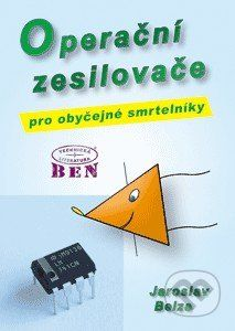 BEN - technická literatura Operační zesilovače pro obyčejné smrtelníky - Jaroslav Belza cena od 299 Kč