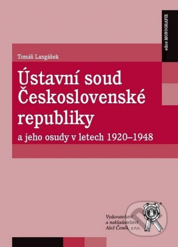 Aleš Čeněk Ústavní soud Československé republiky a jeho osudy v letech 1920 - 1948 - Tomáš Langášek cena od 405 Kč