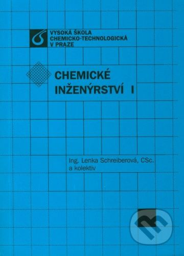 Vydavatelství VŠCHT Chemické inženýrství I. - Lenka Schreiberová a kol. cena od 411 Kč