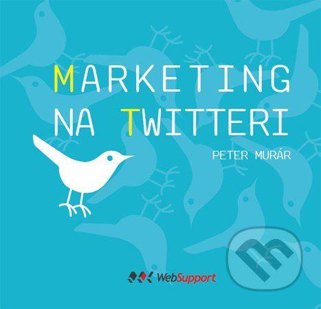WebSupport Marketing na Twitteri - Peter Murár cena od 257 Kč